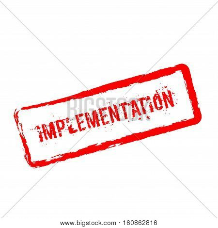 Implementation Red Rubber Stamp Isolated On White Background. Grunge Rectangular Seal With Text, Ink