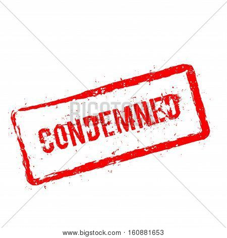 Condemned Red Rubber Stamp Isolated On White Background. Grunge Rectangular Seal With Text, Ink Text