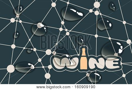 Suitable for poster, promotional leaflet, invitation, banner or magazine cover. Molecule And Communication Background. Unusual font. Connected lines with dots. Wine text. Transparent water drops.