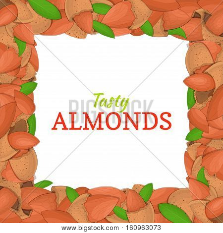 Square frame composed of delicious almond nut. Vector card illustration. Nuts frame, almonds fruit in the shell, whole, shelled, leaves appetizing looking for packaging design of healthy food, menu
