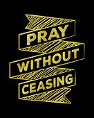 Pray without ceasing Bible scripture prayer art on black Background poster