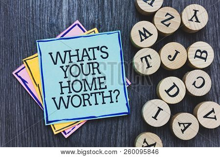 Handwriting Text What S Is Your Home Worth Question. Concept Meaning Value Of A House Property Cost