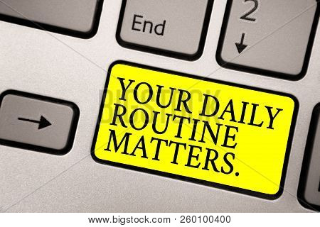 Word Writing Text Your Daily Routine Matters. Business Concept For Have Good Habits To Live A Health