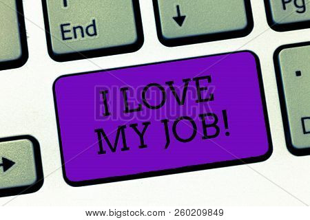 Conceptual Hand Writing Showing I Love My Job. Business Photo Text Enjoying The Daily Tasked Assigne