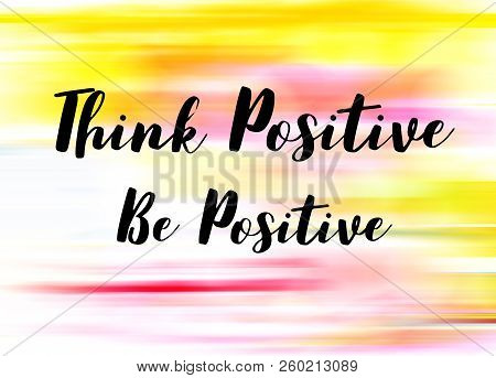 Think Positive Be Positive Words On Light Abstract Gradient Motion Blurred Background.