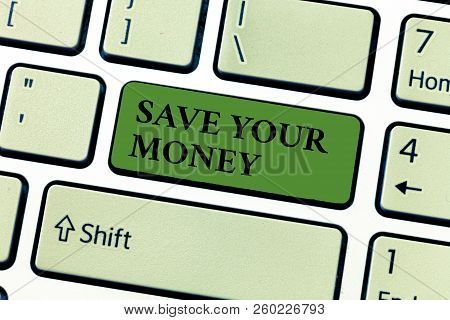 Conceptual Hand Writing Showing Save Your Money. Business Photo Text Keep Your Savings In Bank Or St