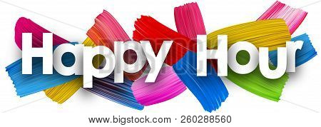 Happy Hour Banner With Colorful Watercolor Brush Strokes. Vector Paper Illustration.