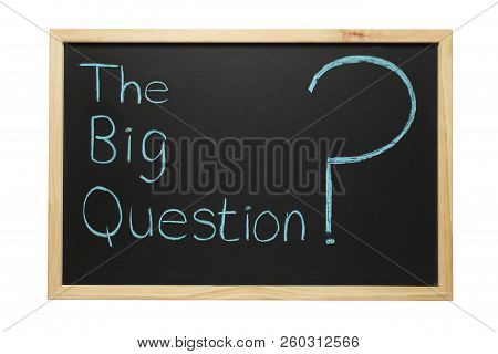 Blackboard With The Words The Big Question And A Big Question Mark.