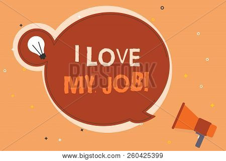 Conceptual Hand Writing Showing I Love My Job. Business Photo Showcasing Enjoying The Daily Tasked A