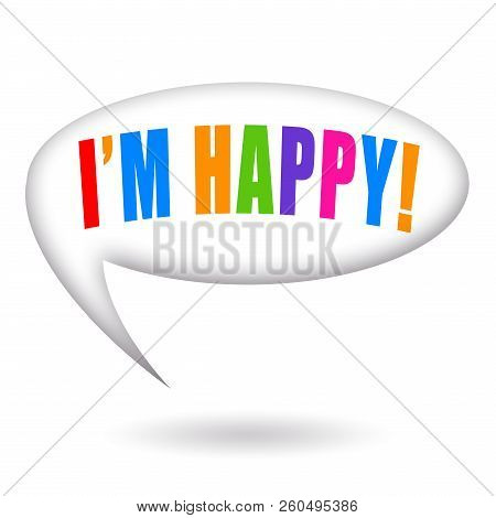 I Am Happy Phrase Inside A Speech Bubble Isolated On White Background