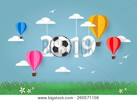 Happy New Year 2019. 2019 With Soccer Ball And Colorful Air Balloon