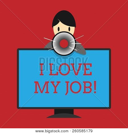 Writing Note Showing I Love My Job. Business Photo Showcasing Enjoying The Daily Tasked Assigned Con