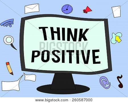 Handwriting Text Think Positive. Concept Meaning The Tendency To Be Positive Or Optimistic In Attitu