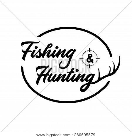 Fishing & Hunting Logo. Black And White Lettering Design. Decorative Inscription. Fishing And Huntin