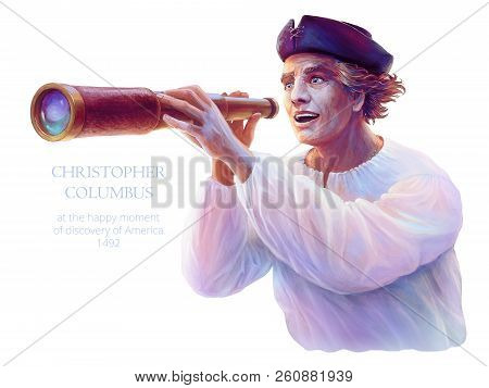 Bright Colorful Portrait Of Medieval Explorer Christopher Columbus At The Happy Moment Of Discovery