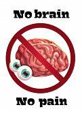 No brain no pain. Funny anti motivation poster with comic cartoon human brain. poster