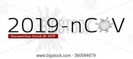 Virus Covid 19-ncp. Inform Banner With 3d Virus Cells On Background. Coronavirus 2019-ncov Dangerous