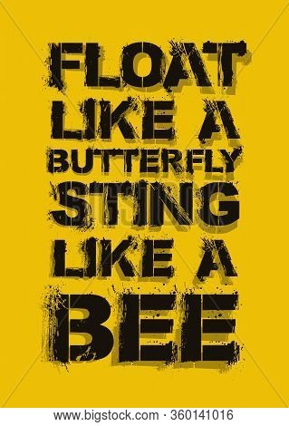 Motivational Quote. Float Like A Butterfly, Sting Like A Bee. Vector Illustration