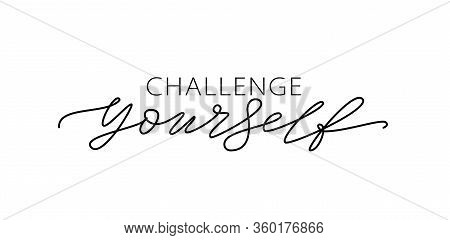 Challenge Yourself. Motivational Quote. Modern Calligraphy Text Challenge Yourself. Design Print For