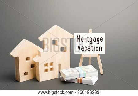 Residential Homes And Mortgage Holidays Easel. Deferral Of Debt Payments Or Payment In Advance. Fina
