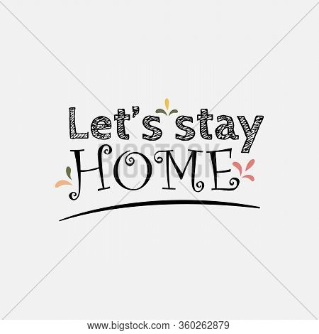 Lets Stay Home Typography Lettering Decorative Vector Image. Lettering Typography Poster With Text F