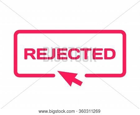 Rejected Stamp In Flat Minimalistic Style On White Background. Reject Dialog Bubble Icon With Comput