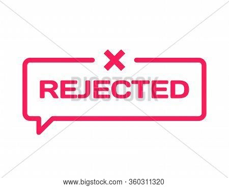 Rejected Stamp In Flat Minimalistic Style On White Background. Reject Dialog Bubble Icon With Mark X
