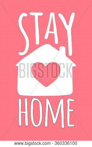 Vector White Stay Home Lettering Typography Poster With Text And House For Self Quarine Times. Hand