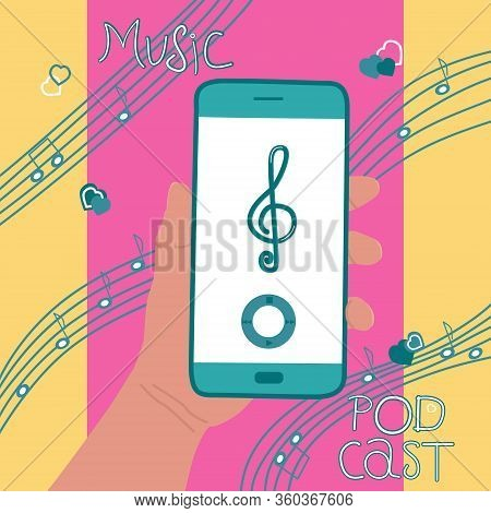 Funny Concept Musical Podcast. Hand Holds A Mobile Phone. On Screen Music Player. Bright Vector Illu