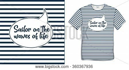 Print On T-shirt Graphics Design, Bubble With Text Sailor On The Waves Of Life, Sailor Stripes On Ba