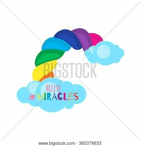 Cute Rainbow With Blue Clouds And Fashion Slogan Belive In Miracles. Vector Flat Styled Illustration