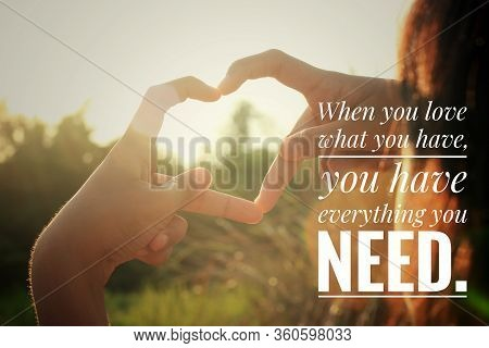 Inspirational Quote - When You Love What You Have, You Have Everything You Need. With Young Woman Ma