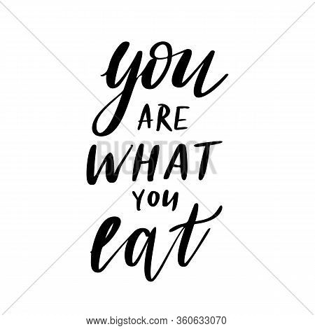 You Are What You Eat. Healthy Food Quote Lettering In Ink Brush Calligraphy Style. Vector Illustrati