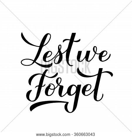 Lest We Forget Calligraphy Hand Lettering Isolated On White. Anzac Day Or Remembrance Day Typography
