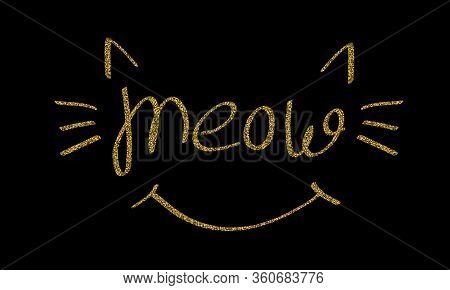 Gold Glitter Meow Lettering With Ears And Whiskers. Vector Illustration.