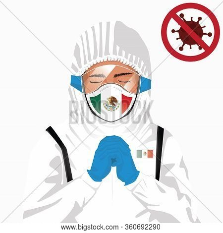 Covid-19 Or Coronavirus Concept. Mexican Medical Staff Wearing Mask In Protective Clothing And Prayi