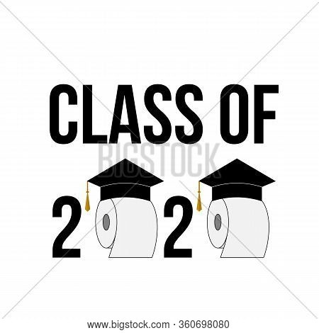 Class Of 2020 Funny Typography Poster With Toilet Paper And Graduation Hats Isolated On White. Coron
