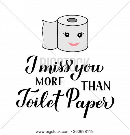 I Miss You More Than Toilet Paper Calligraphy Hand Lettering Isolated On White Background. Funny Qua