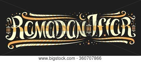 Vector Greeting Card For Ramadan Iftar, Flyer With Curly Calligraphic Font, Decorative Art Flourishe