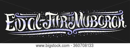 Vector Greeting Card For Eid Ul-fitr, Template With Curly Calligraphic Font, Decorative Art Flourish