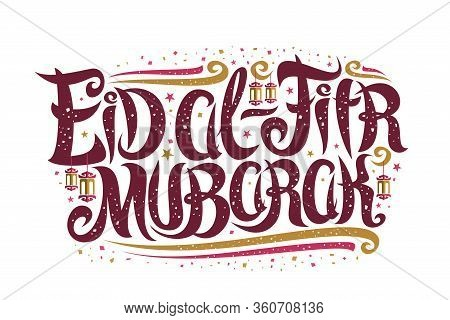 Vector Greeting Card For Eid Ul-fitr, Placard With Curly Calligraphic Font, Decorative Art Flourishe