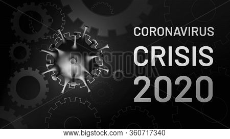 Coronavirus Crisis 2020. Coronacrisis. Conceptual Visualization Of A Recession Due To A Virus. Covid