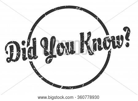 Did You Know Sign. Did You Know Round Vintage Grunge Stamp. Did You Know