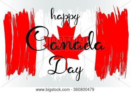 Happy Canada Day Hand Lettering Text With National Flag For National Holiday. Greeting Card., Banner