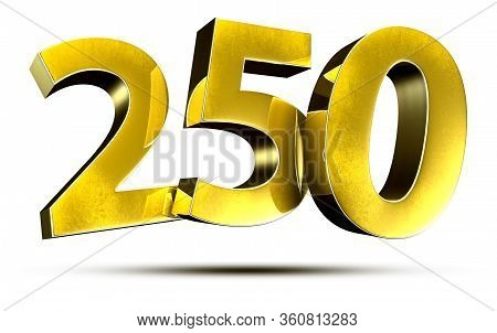 3d Illustration Numbers 250 Gold Isolated On A White Background.(with Clipping Path)