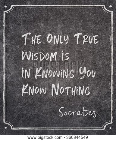 The Only True Wisdom Is In Knowing You Know Nothing - Ancient Greek Philosopher Socrates Quote Writt