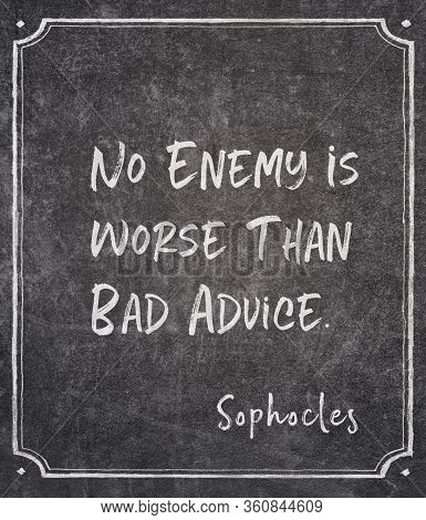 No Enemy Is Worse Than Bad Advice - Ancient Greek Philosopher Sophocles Quote Written On Framed Chal