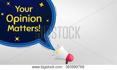 Your Opinion Matters Symbol. Megaphone Banner With Speech Bubble. Survey Or Feedback Sign. Client Co