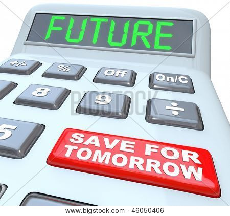 A plastic calculator features the word Future in green letters on its digital display and a red button reads Save for Tomorrow to encourage you to put money away for retirement or upcoming needs poster
