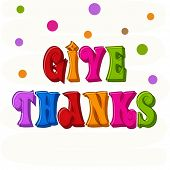 Stylish text  Give Thanks with colorful big dots for Thanksgiving Day celebration. poster